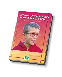 Intervención Logopédica en el Síndrome de X Frágil. Guía para logopedas, educadores y padres