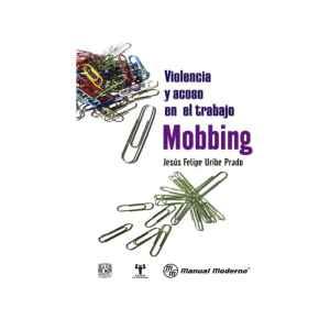 Violencia y acoso en el trabajo. Mobbing
