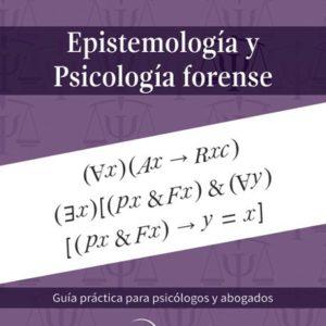 Epistemología y psicología forense Guía práctica para psicólogos y abogados