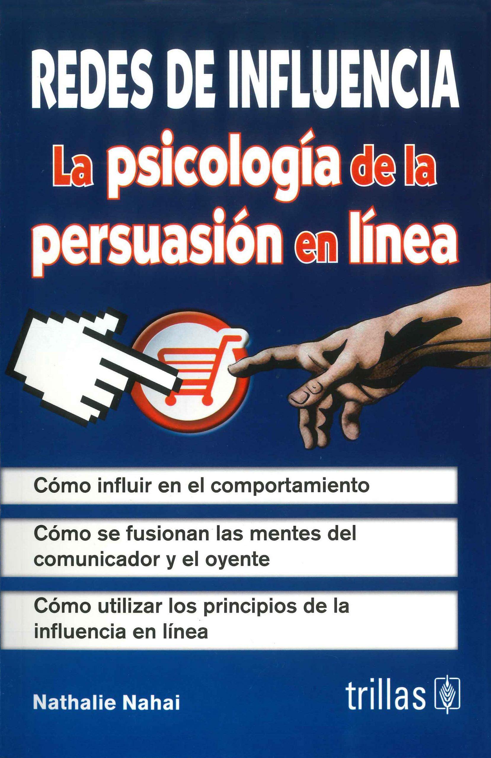 Redes de Influencia. La Psicología de la Persuasión en línea.