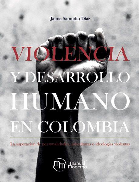 Violencia y desarrollo humano en Colombia La superación de personalidades, subculturas e ideologías violentas