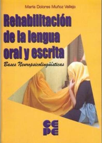 Rehabilitación de la lengua oral y escrita. Bases Neuropsicolingüísticas.