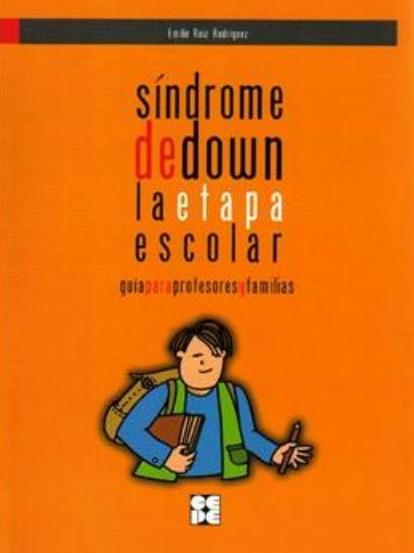 Síndrome de Down. La etapa escolar. Guía para profesores y familias.