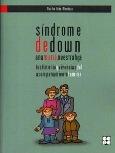 Síndrome de Down. Ana María, nuestra hija. Testimonio y vivencias del acompañamiento familiar.
